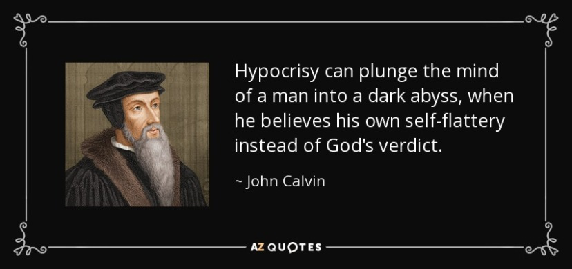 quote-hypocrisy-can-plunge-the-mind-of-a-man-into-a-dark-abyss-when-he-believes-his-own-self-john-calvin-53-71-31.jpg